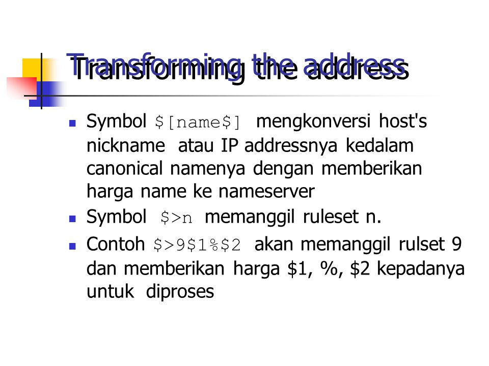 Transforming the address Symbol $[name$] mengkonversi host's nickname atau IP addressnya kedalam canonical namenya dengan memberikan harga name ke nam