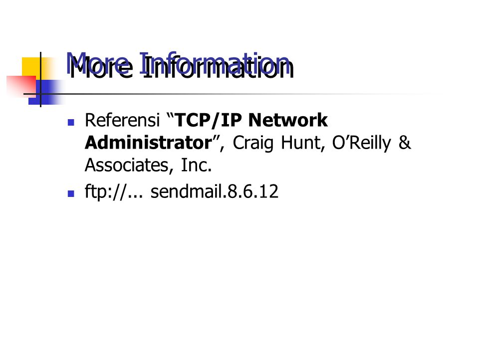 "More Information Referensi ""TCP/IP Network Administrator"", Craig Hunt, O'Reilly & Associates, Inc. ftp://... sendmail.8.6.12"
