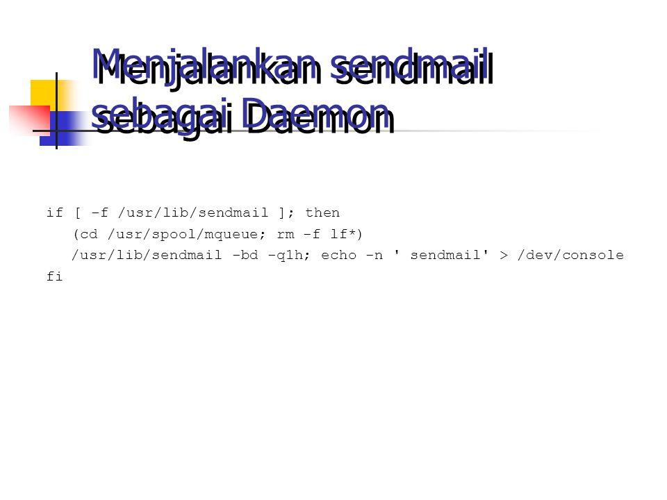 Menjalankan sendmail sebagai Daemon if [ -f /usr/lib/sendmail ]; then (cd /usr/spool/mqueue; rm -f lf*) /usr/lib/sendmail -bd -q1h; echo -n sendmail > /dev/console fi