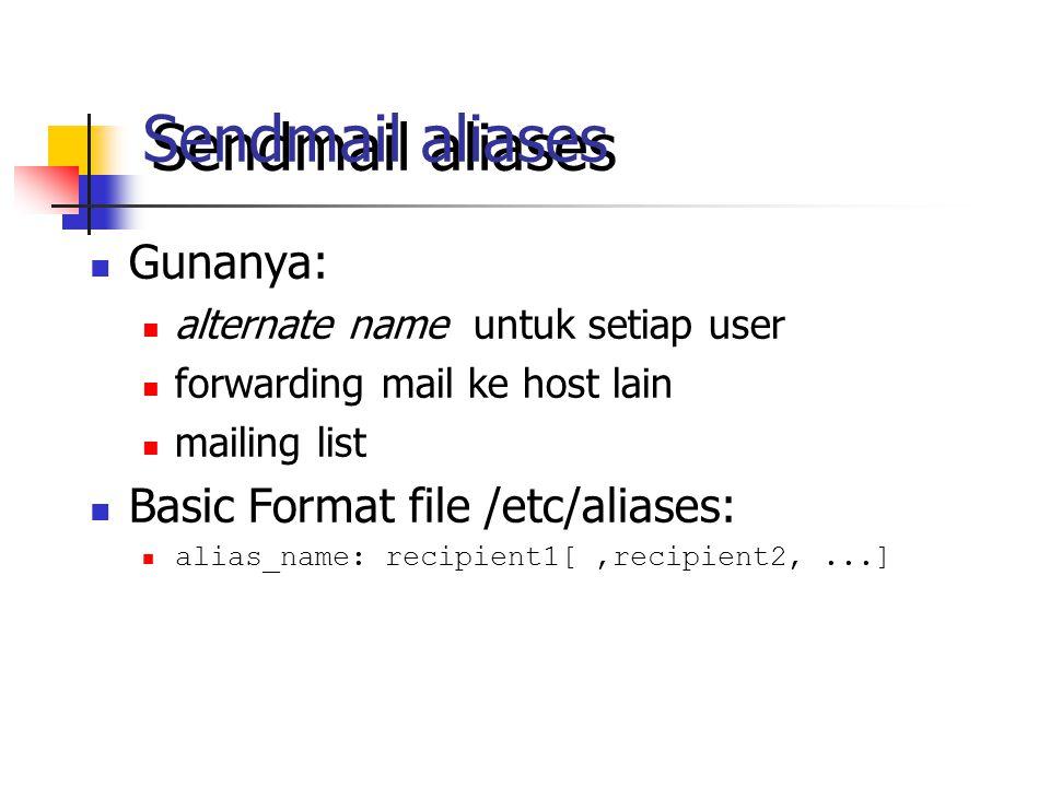 Sendmail aliases Contoh file /etc/aliases #special name postmaster: adnan root: arman #accept first-initial_last-name@itb.ac.id rudi: rudi@system.paume daniel: daniel@cnrg #a mailing list admin: adnan, ismail, arman, yeni@hme.ee, tetih@biotek owner-admin: arman