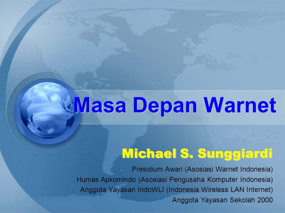 Masa Depan Warnet Michael S. Sunggiardi Presidium Awari (Asosiasi Warnet Indonesia) Humas Apkomindo (Asosiasi Pengusaha Komputer Indonesia) Anggota Ya