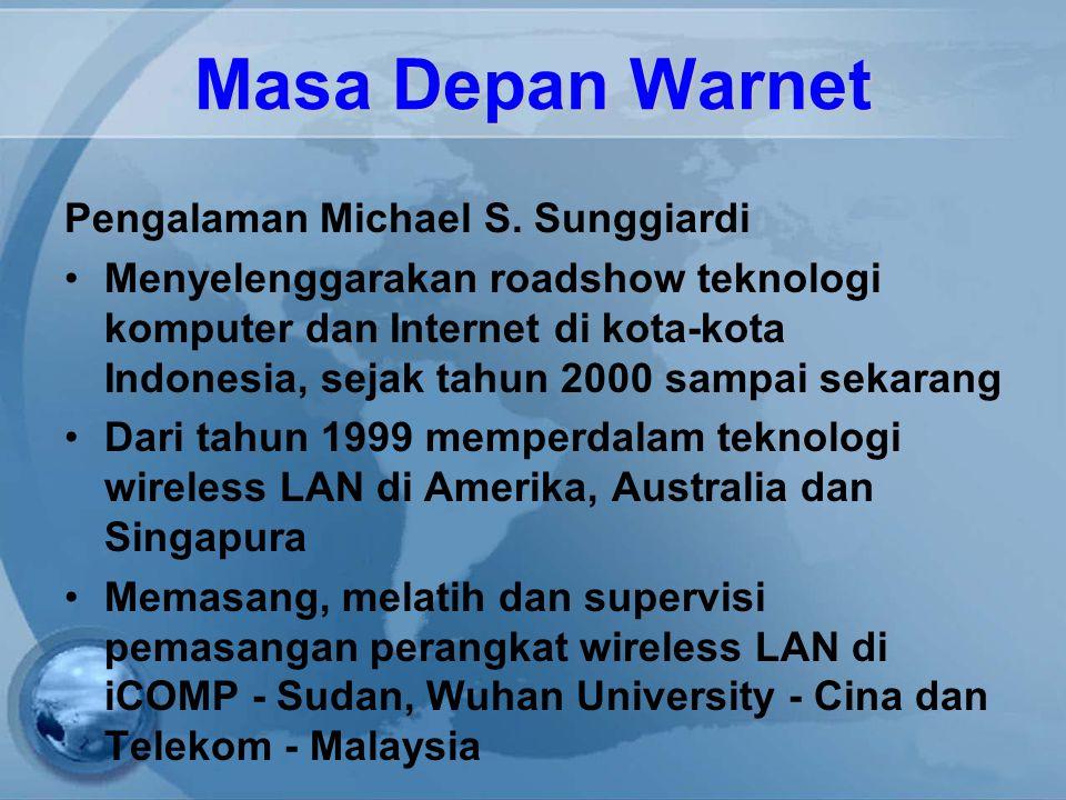 Masa Depan Warnet Pengalaman Michael S. Sunggiardi Menyelenggarakan roadshow teknologi komputer dan Internet di kota-kota Indonesia, sejak tahun 2000