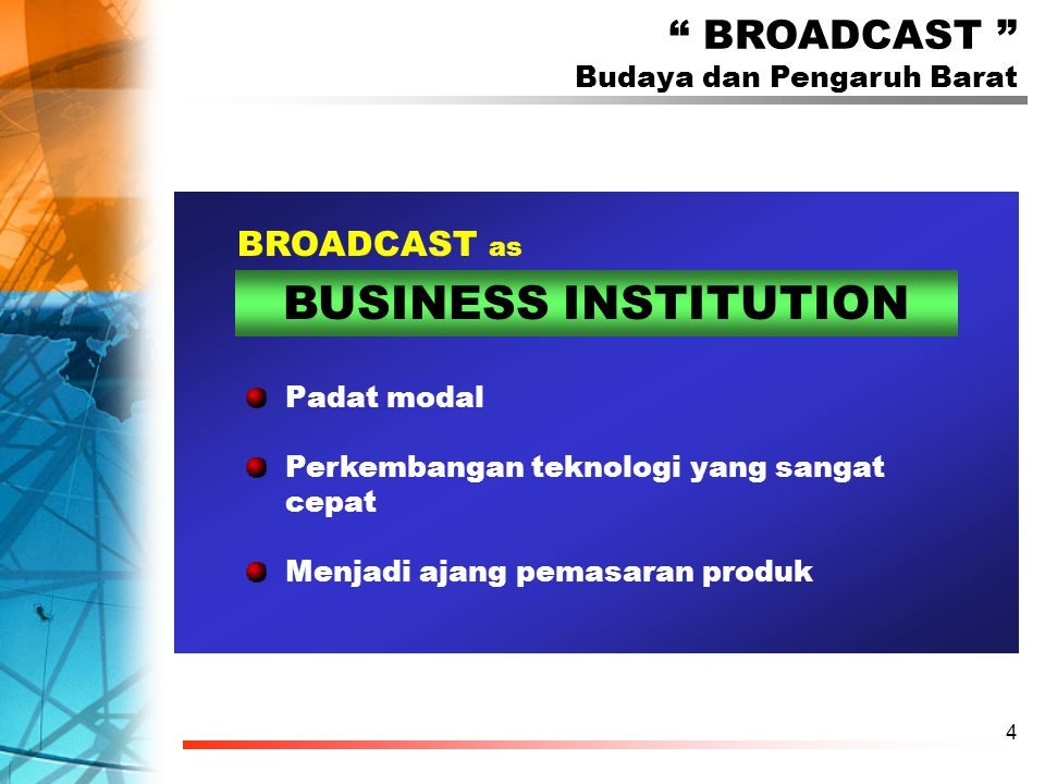 4 Padat modal Perkembangan teknologi yang sangat cepat Menjadi ajang pemasaran produk BROADCAST Budaya dan Pengaruh Barat BROADCAST as BUSINESS INSTITUTION