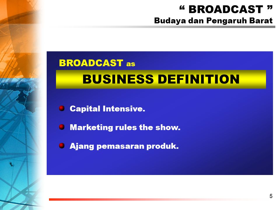 5 BUSINESS DEFINITION Capital Intensive. Marketing rules the show.