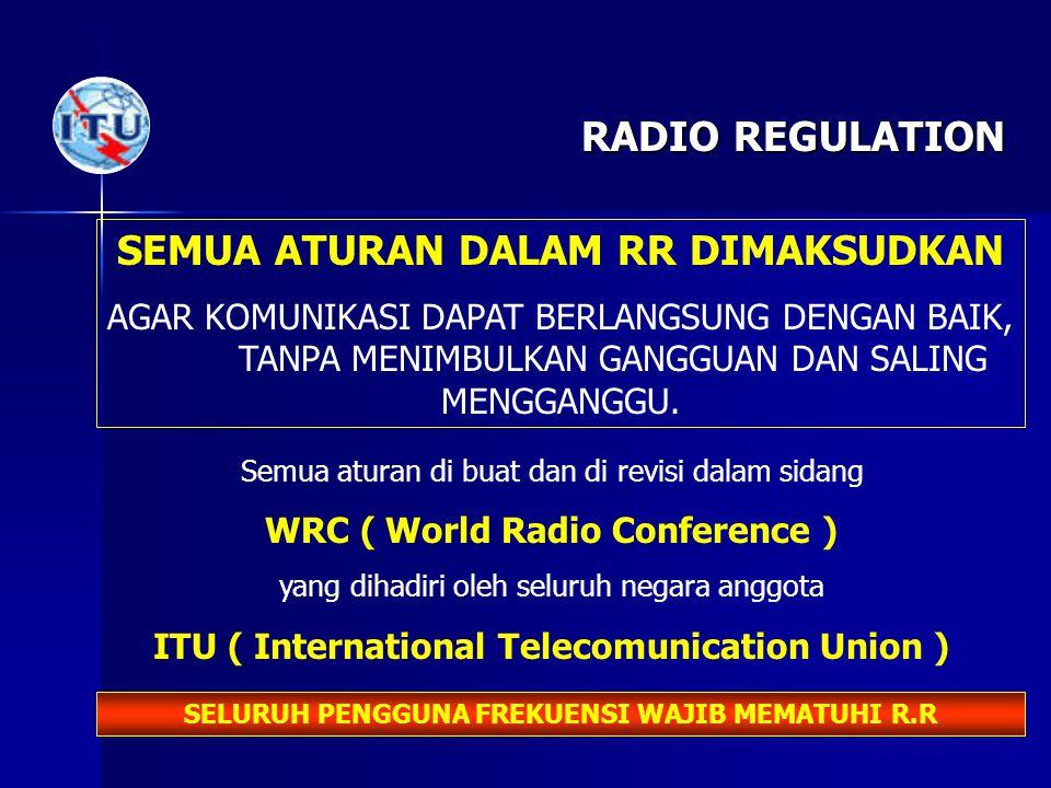 RADIO REGULATION SEMUA ATURAN DALAM RR DIMAKSUDKAN AGAR KOMUNIKASI DAPAT BERLANGSUNG DENGAN BAIK, TANPA MENIMBULKAN GANGGUAN DAN SALING MENGGANGGU. Se