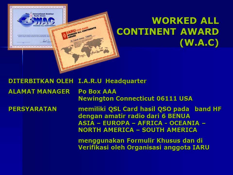 WORKED ALL CONTINENT AWARD (W.A.C) DITERBITKAN OLEHI.A.R.U Headquarter ALAMAT MANAGERPo Box AAA Newington Connecticut 06111 USA PERSYARATANmemiliki QS