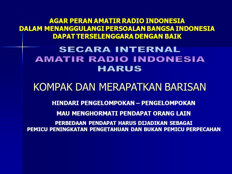 AGAR PERAN AMATIR RADIO INDONESIA DALAM MENANGGULANGI PERSOALAN BANGSA INDONESIA DAPAT TERSELENGGARA DENGAN BAIK KOMPAK DAN MERAPATKAN BARISAN HINDARI