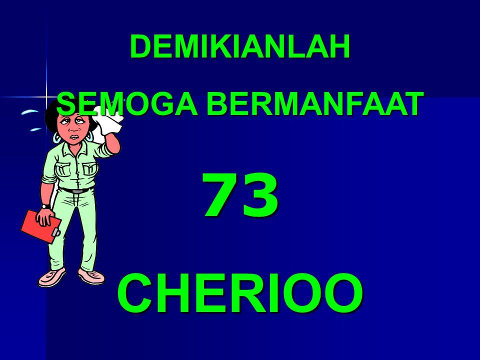 DEMIKIANLAH SEMOGA BERMANFAAT 73 CHERIOO