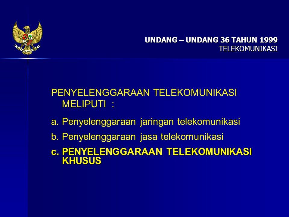 UNDANG – UNDANG 36 TAHUN 1999 TELEKOMUNIKASI PENYELENGGARAAN TELEKOMUNIKASI MELIPUTI : a.Penyelenggaraan jaringan telekomunikasi b.Penyelenggaraan jas