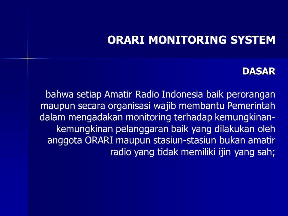 ORARI MONITORING SYSTEM DASAR bahwa setiap Amatir Radio Indonesia baik perorangan maupun secara organisasi wajib membantu Pemerintah dalam mengadakan