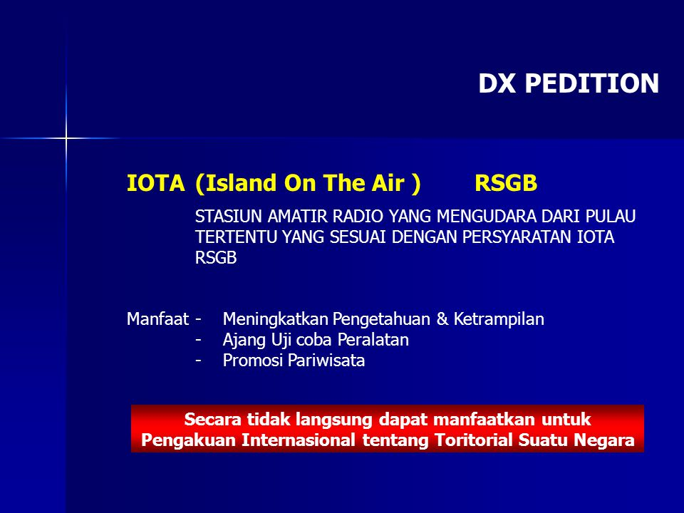 DX PEDITION IOTA(Island On The Air ) RSGB STASIUN AMATIR RADIO YANG MENGUDARA DARI PULAU TERTENTU YANG SESUAI DENGAN PERSYARATAN IOTA RSGB Manfaat- Me
