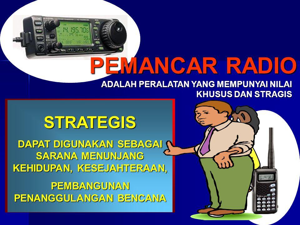 PEMANCAR RADIO ADALAH PERALATAN YANG MEMPUNYAI NILAI KHUSUS DAN STRAGIS KHUSUS MAMPU MENIMBULKAN BENCANA BAGI PENGGUNANYA, LINGKUNGAN, BAHKAN BANGSA &