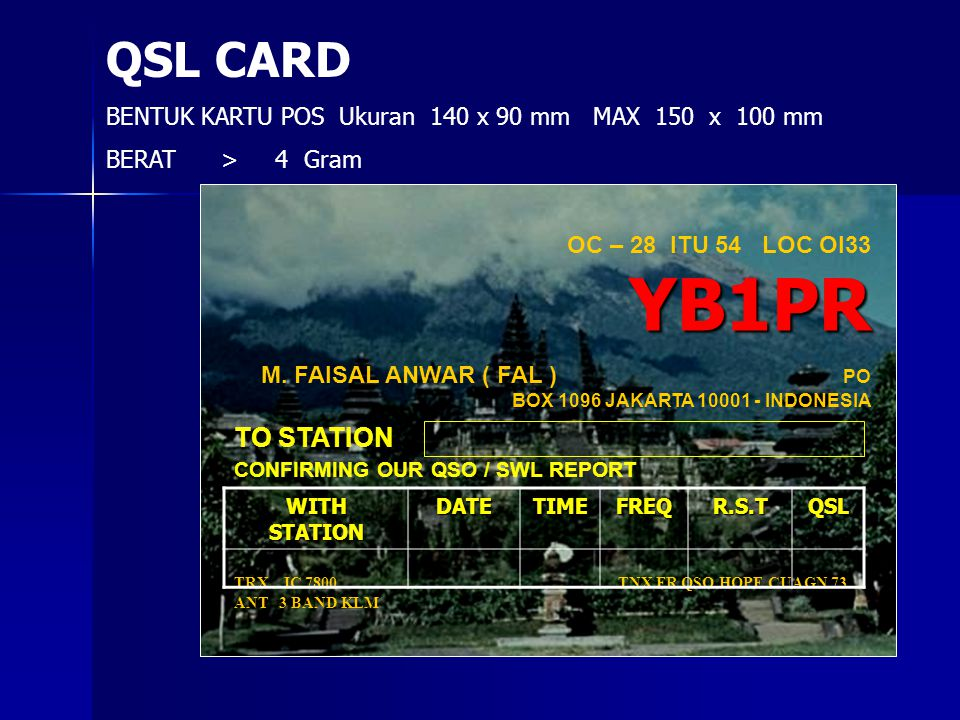 YB1PR OC – 28 ITU 54 LOC OI33 YB1PR M. FAISAL ANWAR ( FAL ) PO BOX 1096 JAKARTA 10001 - INDONESIA TO STATION CONFIRMING OUR QSO / SWL REPORT TRX IC 78