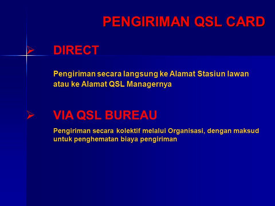PENGIRIMAN QSL CARD  DIRECT Pengiriman secara langsung ke Alamat Stasiun lawan atau ke Alamat QSL Managernya  VIA QSL BUREAU Pengiriman secara kolek