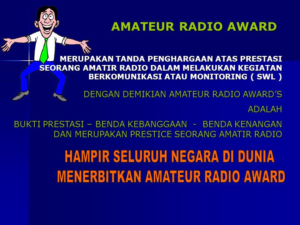 AMATEUR RADIO AWARD MERUPAKAN TANDA PENGHARGAAN ATAS PRESTASI SEORANG AMATIR RADIO DALAM MELAKUKAN KEGIATAN BERKOMUNIKASI ATAU MONITORING ( SWL ) DENG