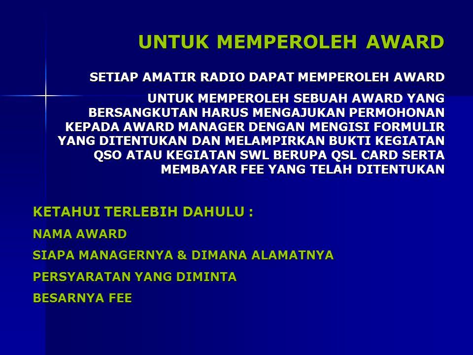 UNTUK MEMPEROLEH AWARD SETIAP AMATIR RADIO DAPAT MEMPEROLEH AWARD UNTUK MEMPEROLEH SEBUAH AWARD YANG BERSANGKUTAN HARUS MENGAJUKAN PERMOHONAN KEPADA A