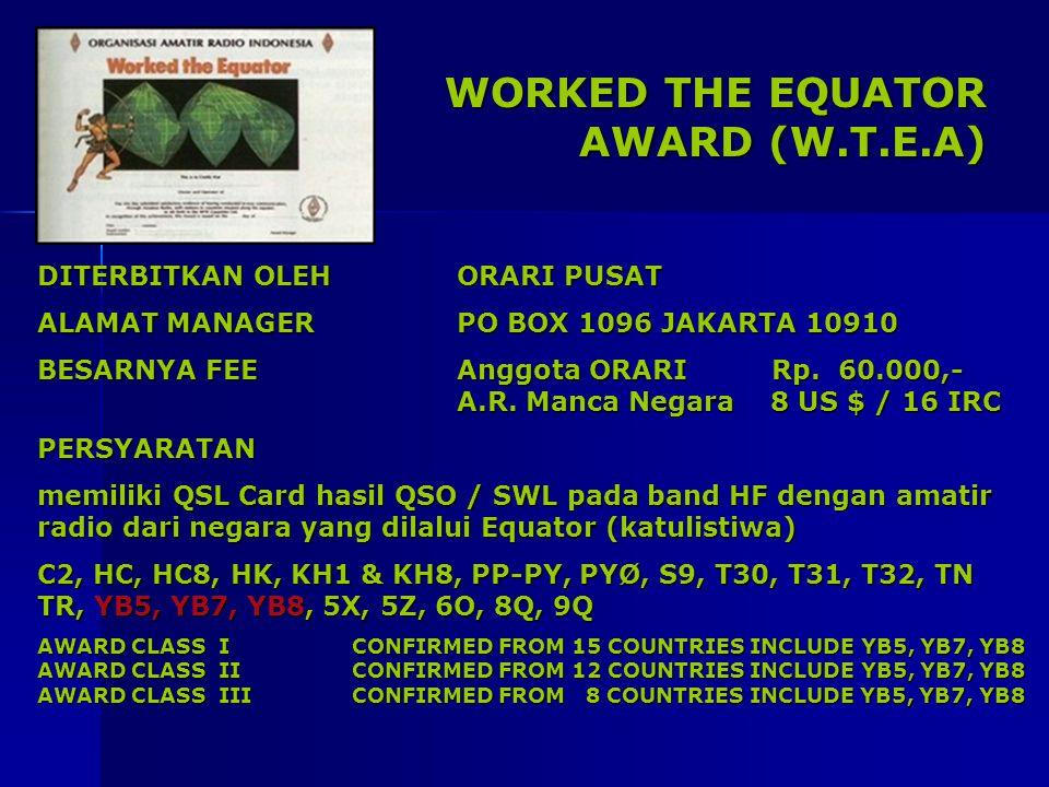 WORKED THE EQUATOR AWARD (W.T.E.A) DITERBITKAN OLEHORARI PUSAT ALAMAT MANAGERPO BOX 1096 JAKARTA 10910 BESARNYA FEEAnggota ORARI Rp. 60.000,- A.R. Man
