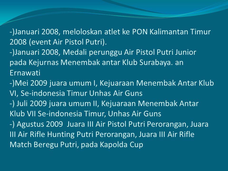 -)Januari 2008, meloloskan atlet ke PON Kalimantan Timur 2008 (event Air Pistol Putri). -)Januari 2008, Medali perunggu Air Pistol Putri Junior pada K