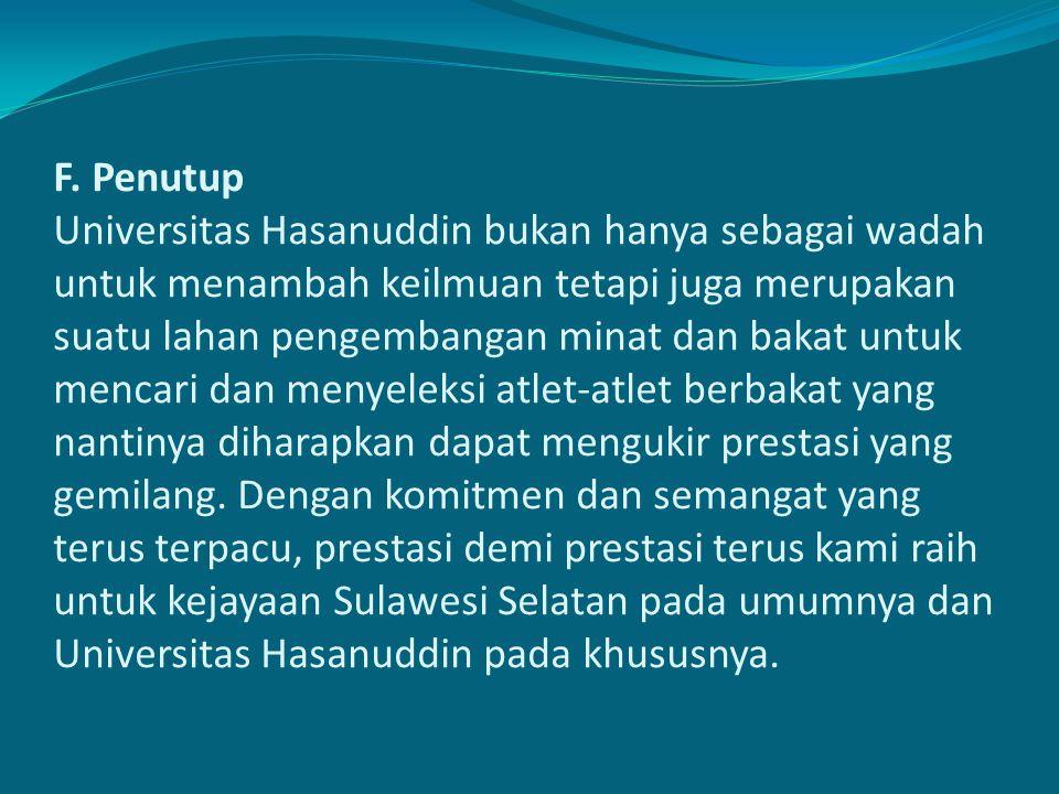 F. Penutup Universitas Hasanuddin bukan hanya sebagai wadah untuk menambah keilmuan tetapi juga merupakan suatu lahan pengembangan minat dan bakat unt