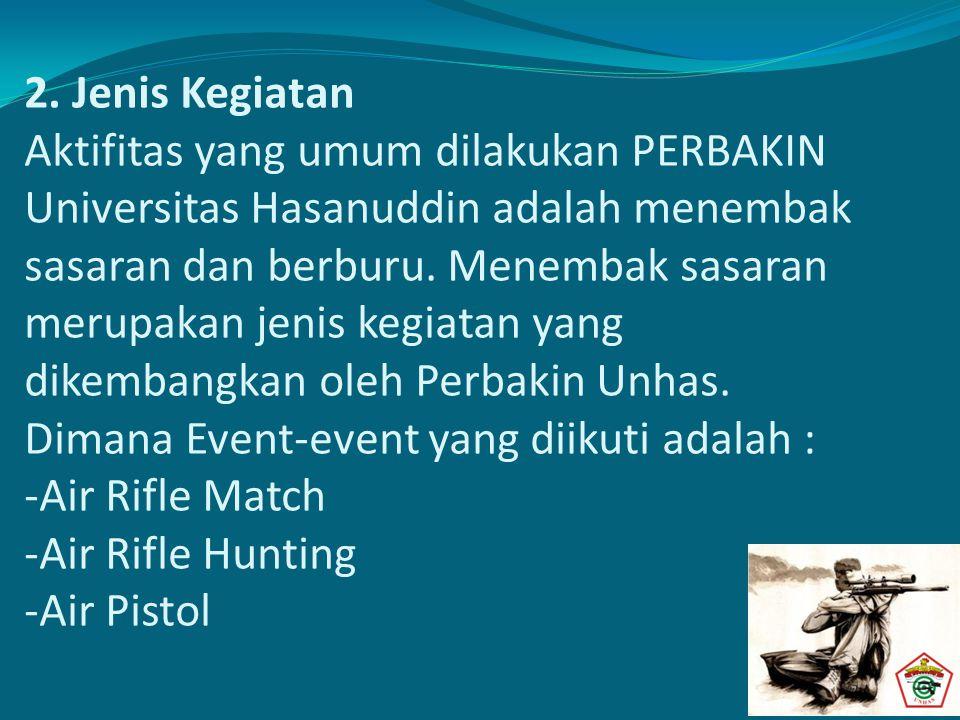 2. Jenis Kegiatan Aktifitas yang umum dilakukan PERBAKIN Universitas Hasanuddin adalah menembak sasaran dan berburu. Menembak sasaran merupakan jenis