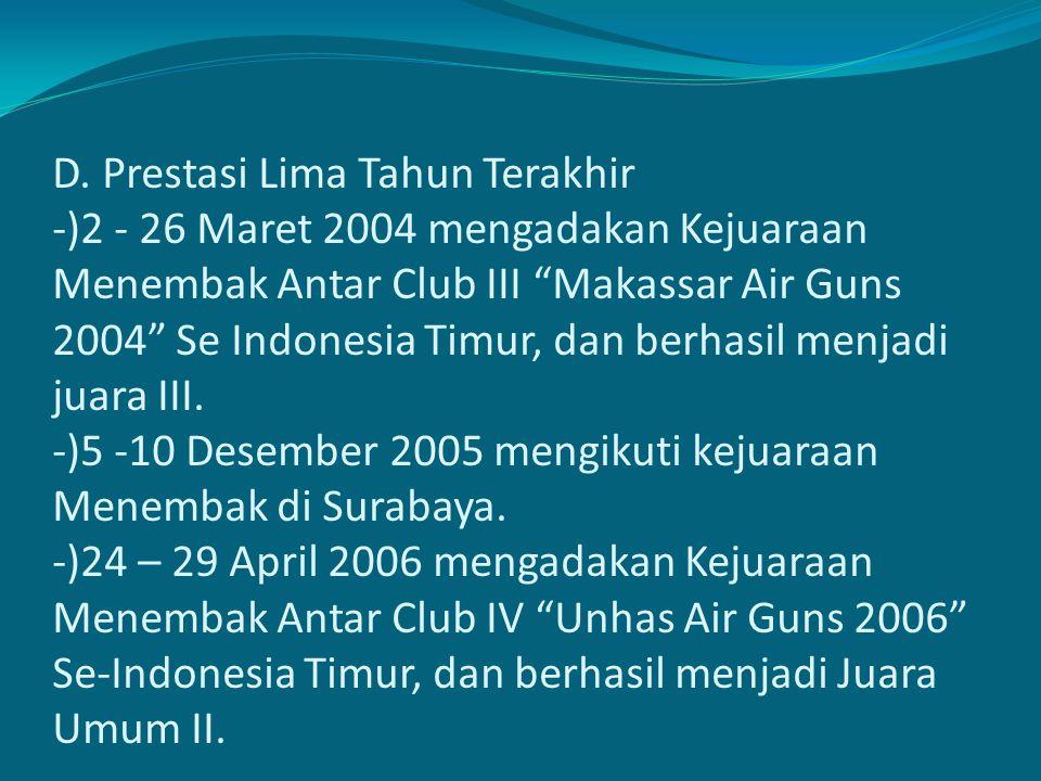 """D. Prestasi Lima Tahun Terakhir -)2 - 26 Maret 2004 mengadakan Kejuaraan Menembak Antar Club III """"Makassar Air Guns 2004"""" Se Indonesia Timur, dan berh"""