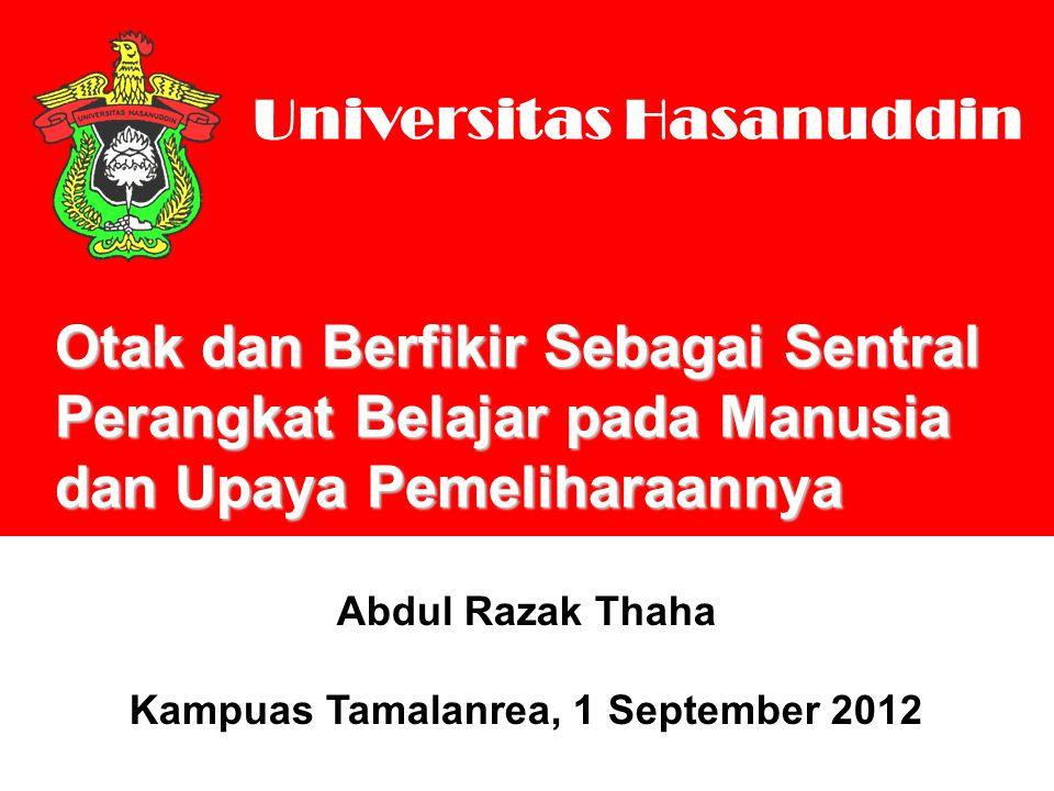 Universitas Hasanuddin Abdul Razak Thaha Kampuas Tamalanrea, 1 September 2012 Otak dan Berfikir Sebagai Sentral Perangkat Belajar pada Manusia dan Upaya Pemeliharaannya