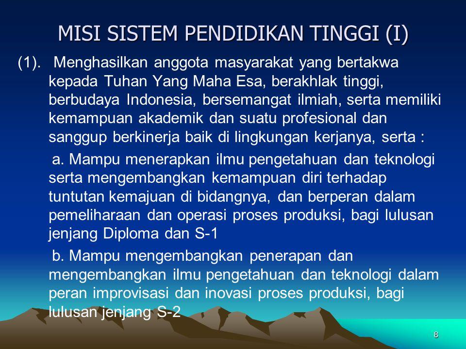 7 WAWASAN 2018 Sistem Pendidikan Tinggi Nasional yang mempunyai komitmen penuh untuk menegakkan Pancasila dan Undang-Undang 1945, pada tahun 2018 merupakan unsur terkemuka dalam mencerdaskan kehidupan bangsa; mengembangkan masyarakat ilmiah; memelihara, mengembangkan, dan menyebarkan kebudayaan yang berlandaskan ilmu pengetahuan, teknologi, dan seni; serta membangun manusia Indonesia seutuhnya yang takwa kepada Tuhan Yang Maha Esa, berakhlak tinggi, berbudaya Indonesia, bersemangat ilmiah, yang menguasai ilmu pengetahuan dan teknologi dengan wawasan luas bagi kebajikan dan kemajuan manusia, kehidupan masyarakat, dan budaya bangsa