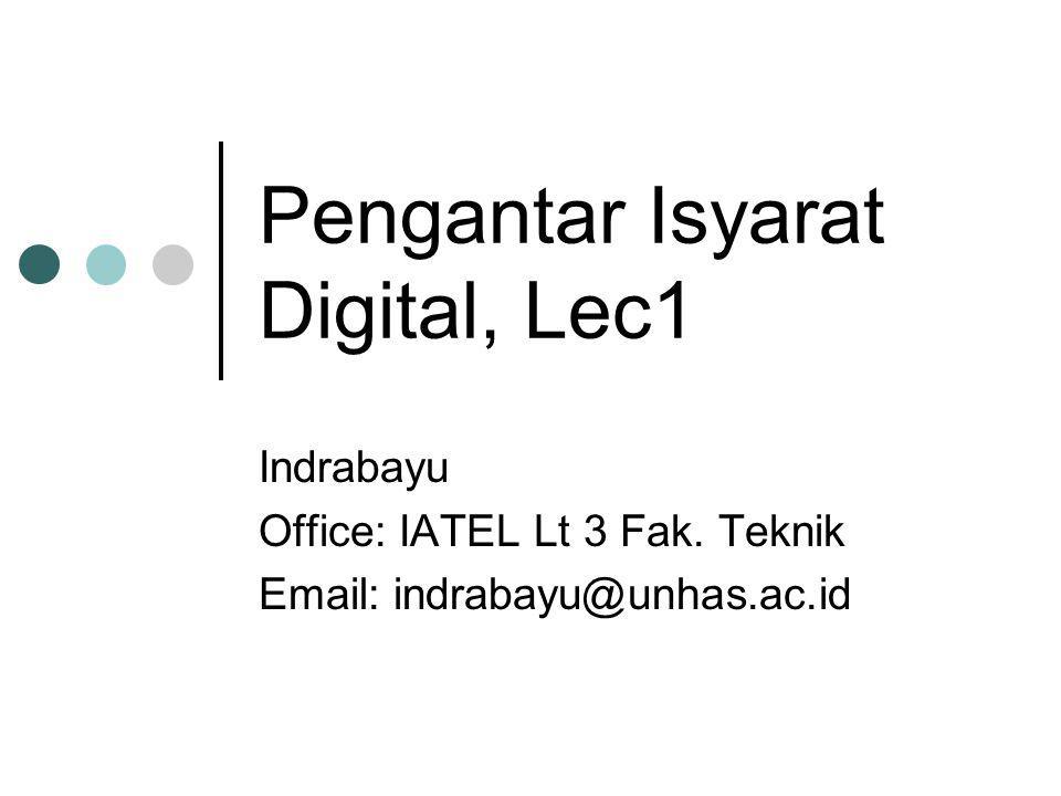 Pengantar Isyarat Digital, Lec1 Indrabayu Office: IATEL Lt 3 Fak. Teknik Email: indrabayu@unhas.ac.id