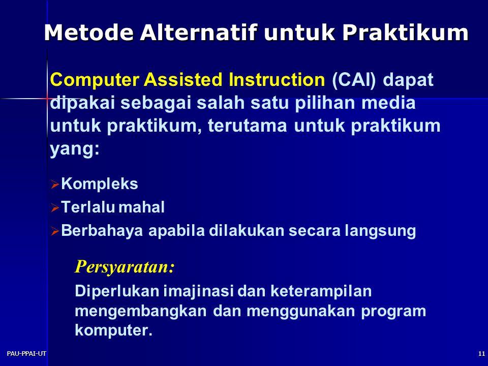 PAU-PPAI-UT11  Kompleks  Terlalu mahal  Berbahaya apabila dilakukan secara langsung Persyaratan: Diperlukan imajinasi dan keterampilan mengembangkan dan menggunakan program komputer.