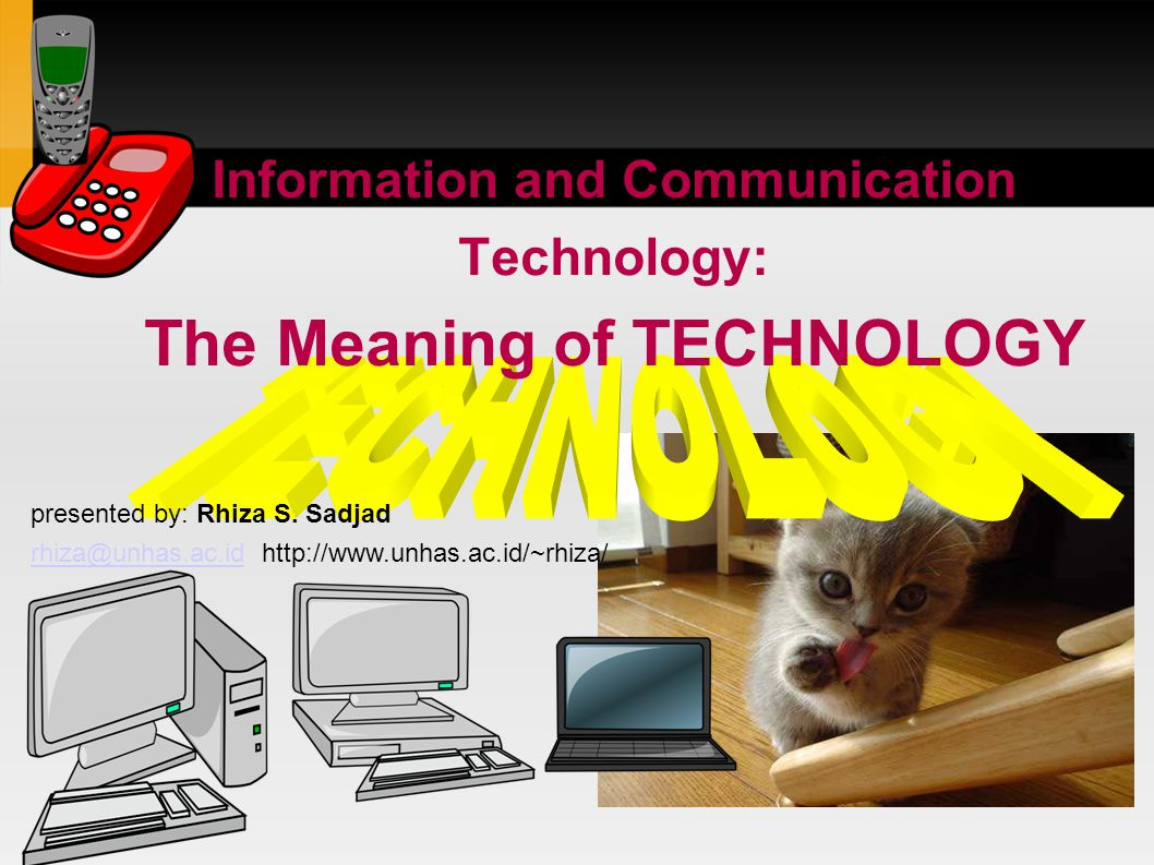 Information and Communication Technology: The Meaning of TECHNOLOGY presented by: Rhiza S.