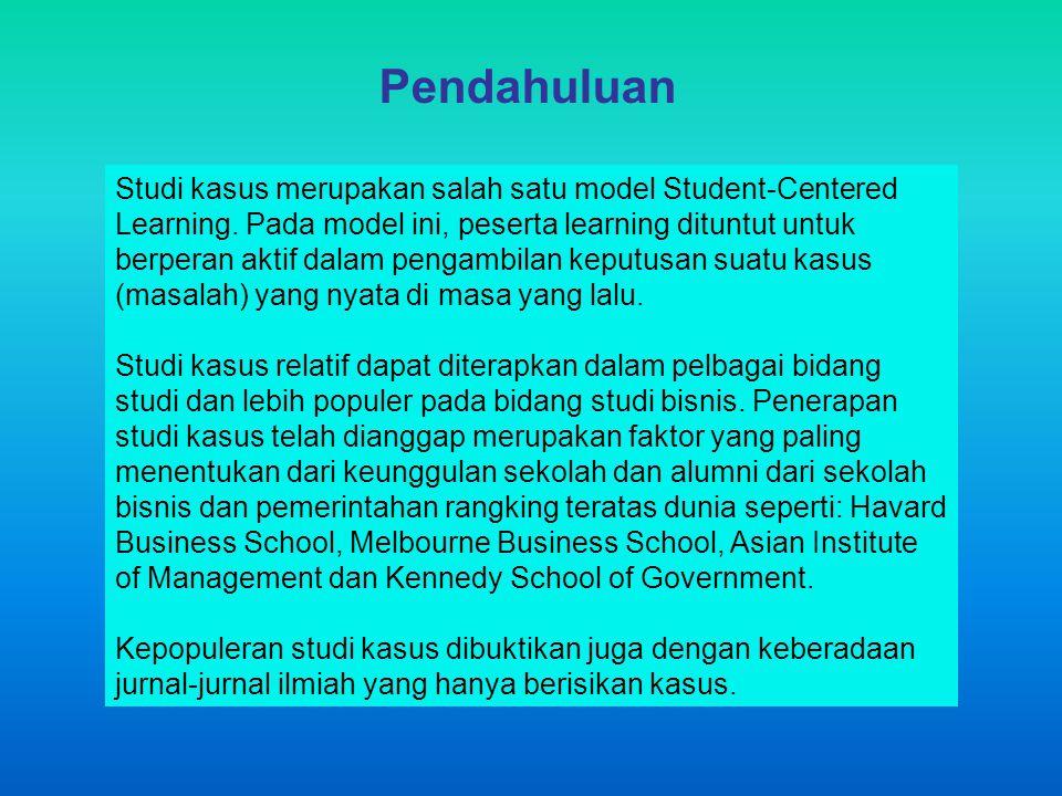 Pendahuluan Studi kasus merupakan salah satu model Student-Centered Learning. Pada model ini, peserta learning dituntut untuk berperan aktif dalam pen