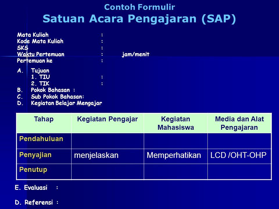 Contoh Formulir Satuan Acara Pengajaran (SAP) Mata Kuliah : Kode Mata Kuliah : SKS: Waktu Pertemuan : jam/menit Pertemuan ke: A.Tujuan 1.