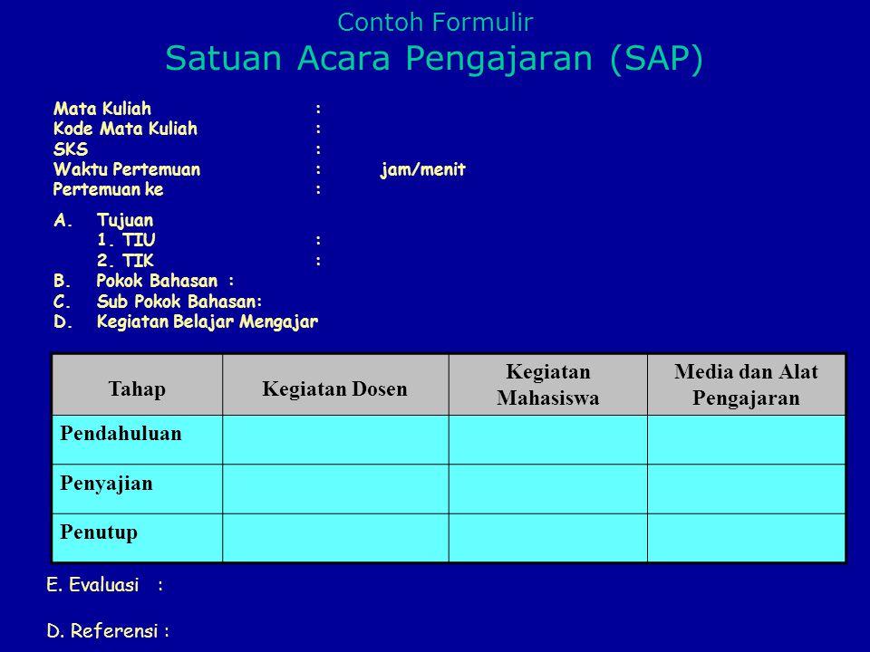Contoh Formulir Satuan Acara Pengajaran (SAP) Mata Kuliah : Kode Mata Kuliah : SKS: Waktu Pertemuan : jam/menit Pertemuan ke: A.Tujuan 1. TIU: 2. TIK: