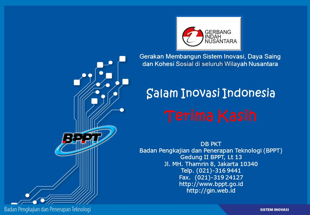 Salam Inovasi Indonesia Terima Kasih DB PKT Badan Pengkajian dan Penerapan Teknologi (BPPT) Gedung II BPPT, Lt 13 Jl.