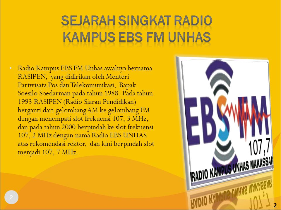 2 Radio Kampus EBS FM Unhas awalnya bernama RASIPEN, yang didirikan oleh Menteri Pariwisata Pos dan Telekomunikasi, Bapak Soesilo Soedarman pada tahun 1988.