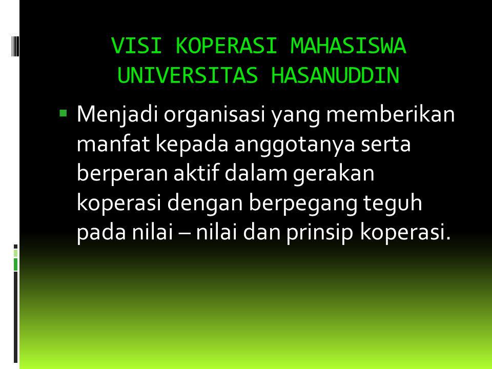 TUJUAN KOPERASI MAHASISWA UNIVERSITAS HASANUDDIN  Meningkatkan kesejahteraan anggota dan menjadi kader koperasi yang professional, tangguh dan berwawasan luas.