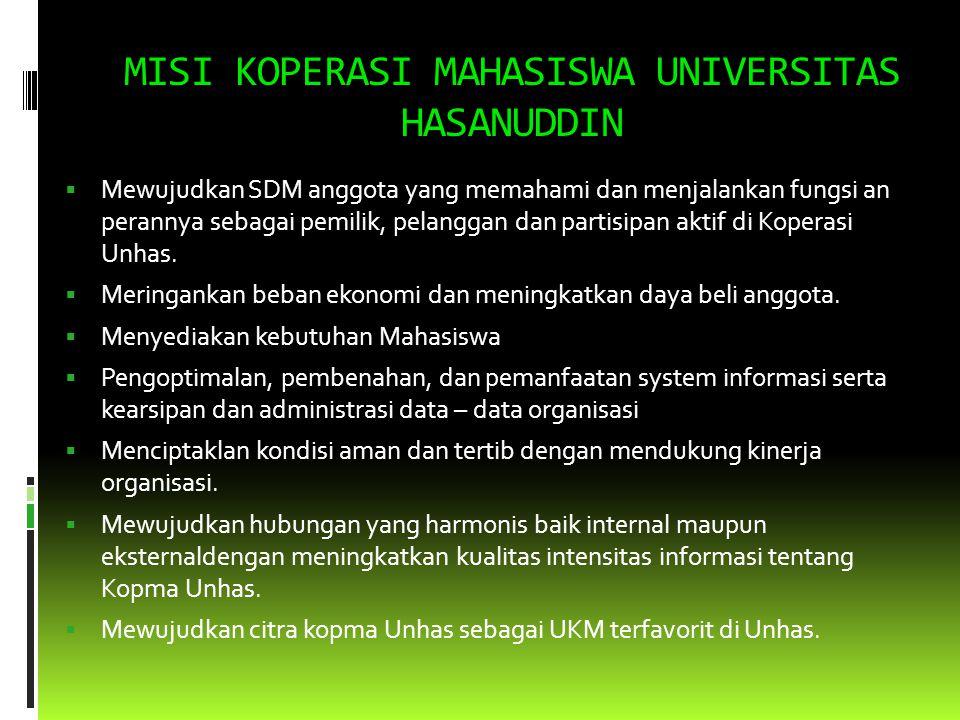 VISI KOPERASI MAHASISWA UNIVERSITAS HASANUDDIN  Menjadi organisasi yang memberikan manfat kepada anggotanya serta berperan aktif dalam gerakan koperasi dengan berpegang teguh pada nilai – nilai dan prinsip koperasi.