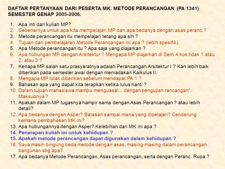 1.Apa inti dari kuliah MP? 2.Sebenarnya untuk apa kita mempelajari MP dan apa bedanya dengan asas peranc.? 3.Metode perancangan itu mempelajari tetang