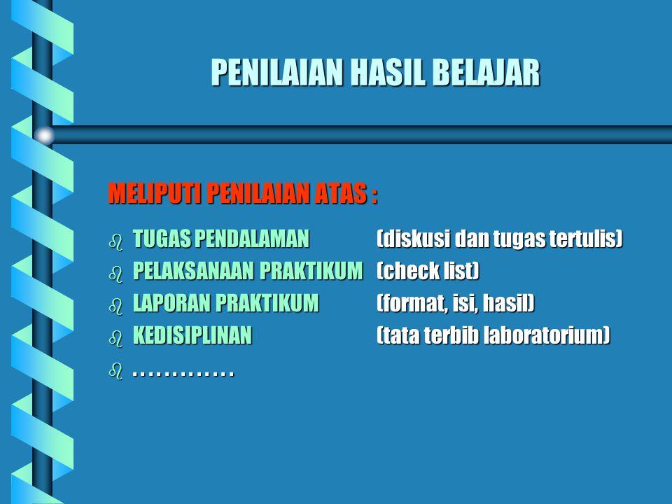 PENILAIAN HASIL BELAJAR MELIPUTI PENILAIAN ATAS : b TUGAS PENDALAMAN (diskusi dan tugas tertulis) b PELAKSANAAN PRAKTIKUM(check list) b LAPORAN PRAKTIKUM(format, isi, hasil) b KEDISIPLINAN(tata terbib laboratorium) b.............