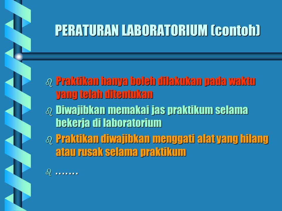 PERATURAN LABORATORIUM (contoh) b Praktikan hanya boleh dilakukan pada waktu yang telah ditentukan b Diwajibkan memakai jas praktikum selama bekerja d