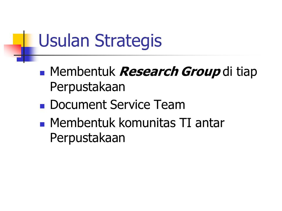 Usulan Strategis Membentuk Research Group di tiap Perpustakaan Document Service Team Membentuk komunitas TI antar Perpustakaan