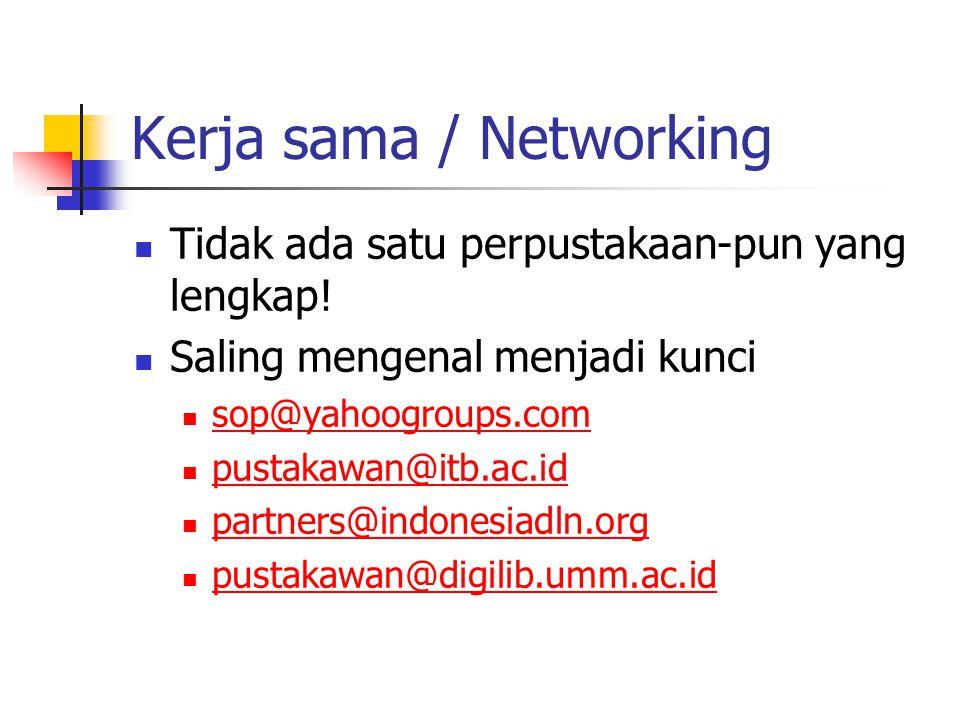 Kerja sama / Networking Tidak ada satu perpustakaan-pun yang lengkap.