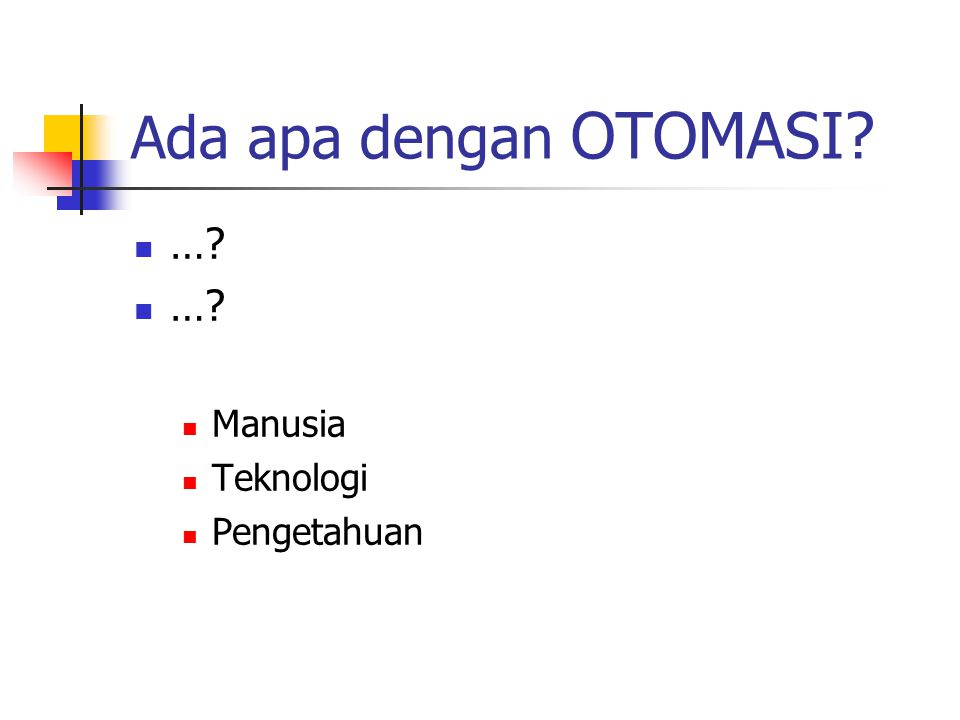 Ada apa dengan OTOMASI … Manusia Teknologi Pengetahuan