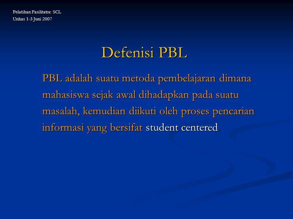 Defenisi PBL PBL adalah suatu metoda pembelajaran dimana mahasiswa sejak awal dihadapkan pada suatu masalah, kemudian diikuti oleh proses pencarian in