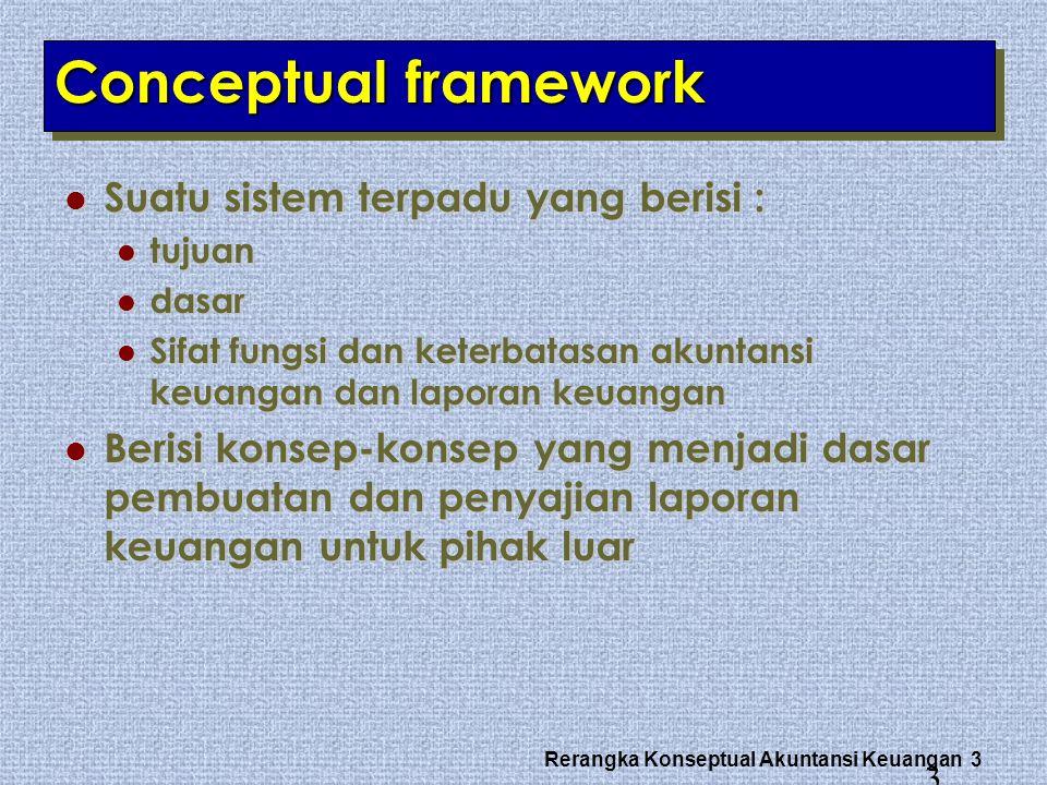 Rerangka Konseptual Akuntansi Keuangan 4 Conceptual framework adalah suatu set konsep yang menjadi dasar dari seperangkat peraturan dan standar akuntansi yang saling berhubungan.
