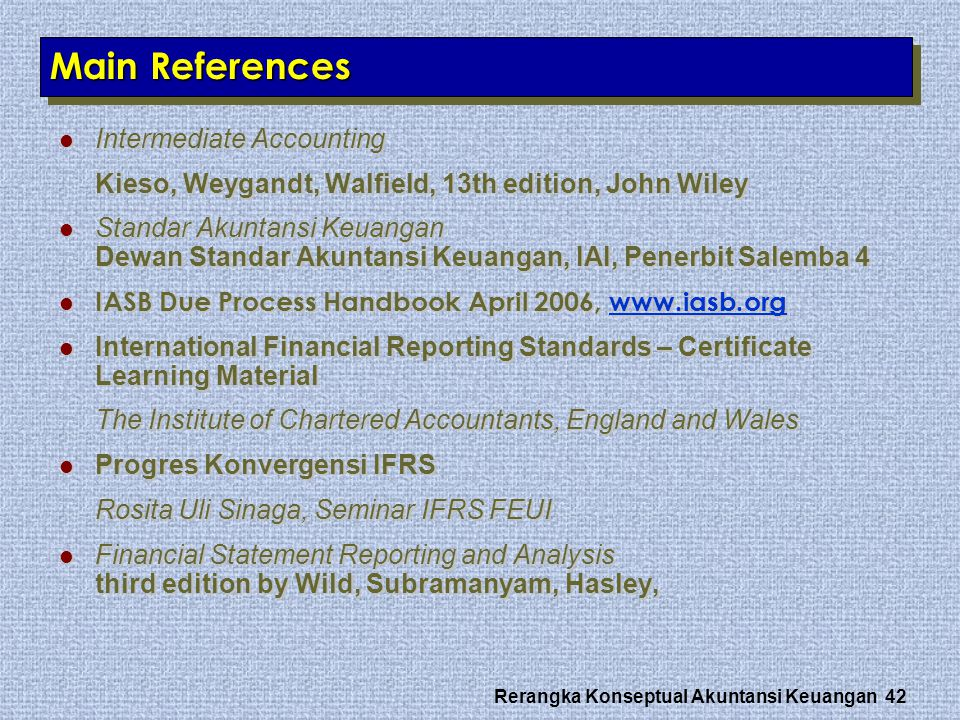 Rerangka Konseptual Akuntansi Keuangan 42 Main References Intermediate Accounting Intermediate Accounting Kieso, Weygandt, Walfield, 13th edition, Joh