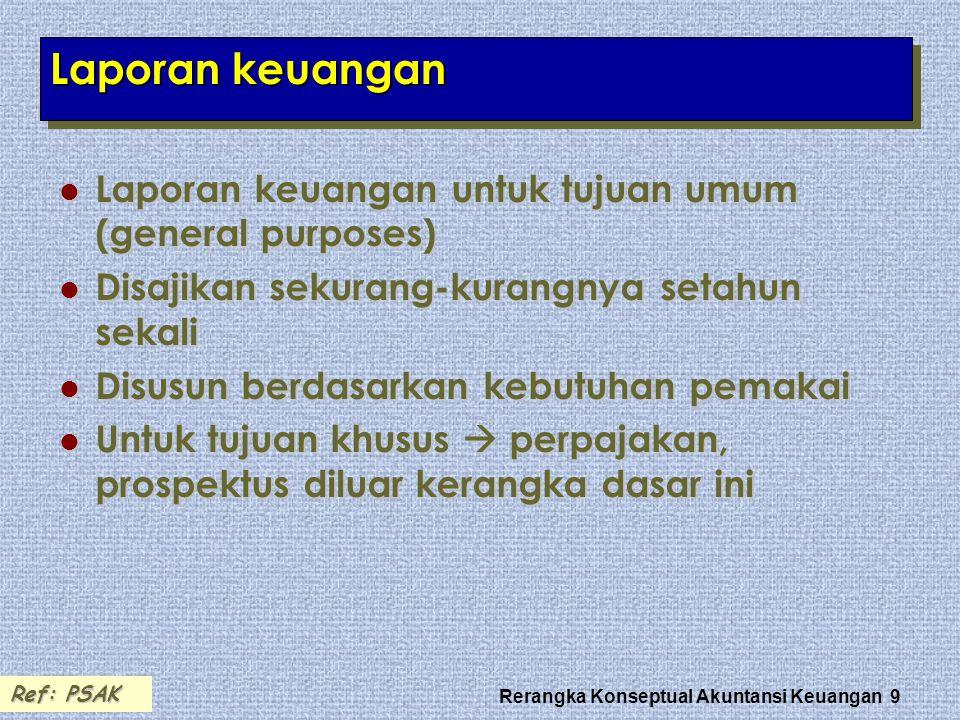 Rerangka Konseptual Akuntansi Keuangan 9 Laporan keuangan Laporan keuangan untuk tujuan umum (general purposes) Laporan keuangan untuk tujuan umum (ge