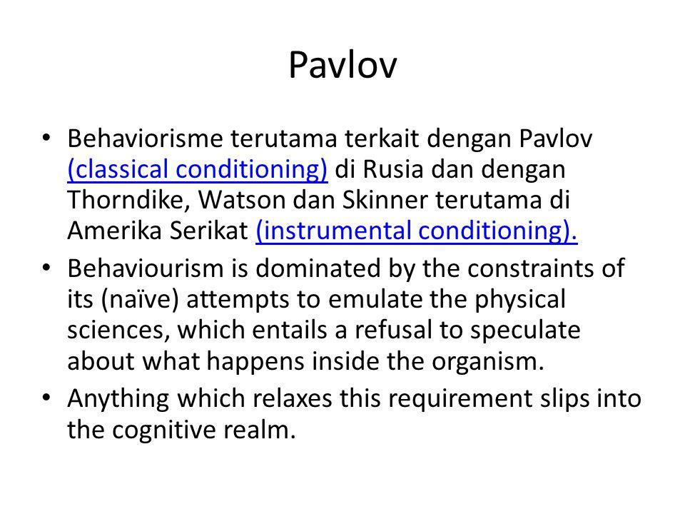 Pavlov Behaviorisme terutama terkait dengan Pavlov (classical conditioning) di Rusia dan dengan Thorndike, Watson dan Skinner terutama di Amerika Seri