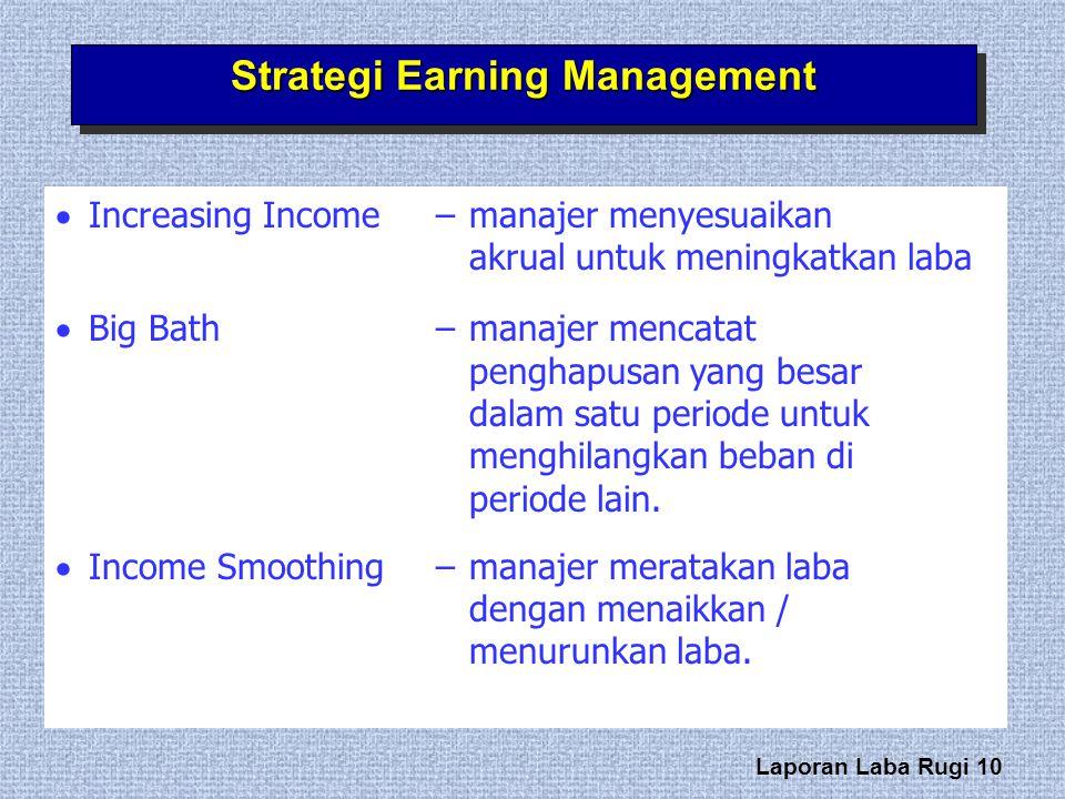 Laporan Laba Rugi 10 Strategi Earning Management  Increasing Income – manajer menyesuaikan akrual untuk meningkatkan laba  Big Bath – manajer mencat