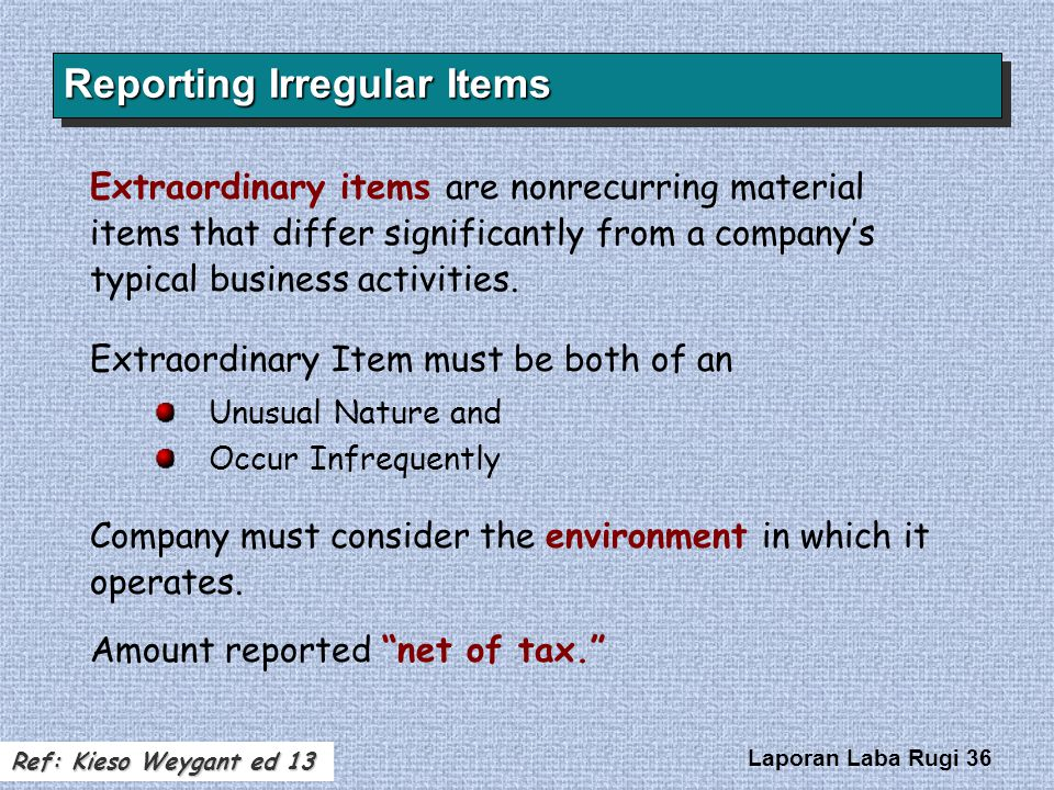 Laporan Laba Rugi 36 Extraordinary items are nonrecurring material items that differ significantly from a company's typical business activities. Extra